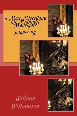 A Mere Miscellany of Midnight Madrigals William Williamson