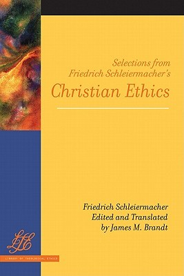 Selections from Friedrich Schleiermachers Christian Ethics Friedrich Schleiermacher