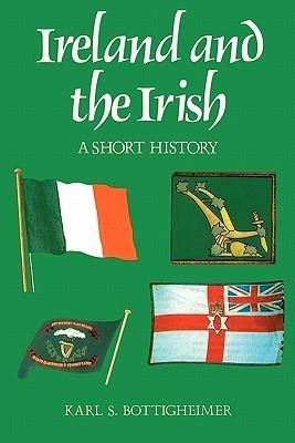 Ireland and the Irish: A Short History  by  Karl S. Bottigheimer