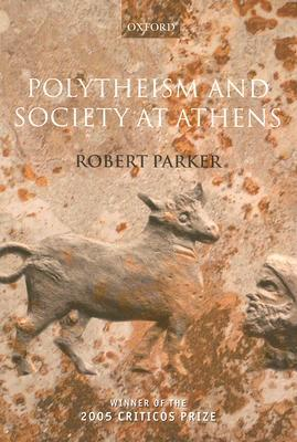 Polytheism and Society at Athens  by  Robert C.T. Parker