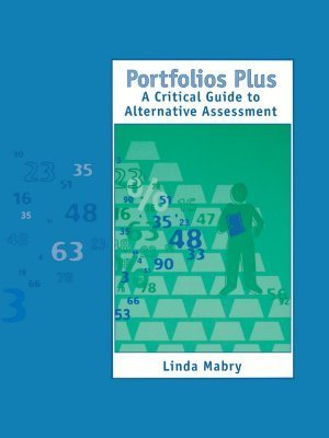 Portfolios Plus: A Critical Guide to Alternative Assessment  by  Linda Mabry