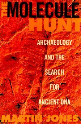 The Molecule Hunt: Archaeology and the Search for Ancient DNA Martin Jones