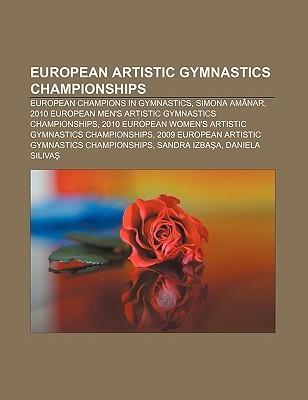 European Artistic Gymnastics Championships: European Champions in Gymnastics, Simona Am Nar  by  Books LLC