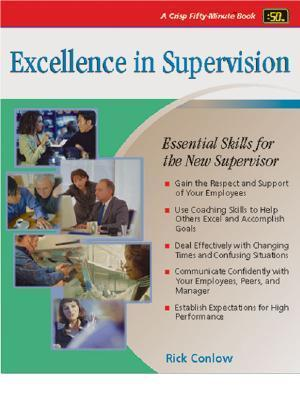 Excellence in Supervision: Essential Skills for the New Supervisor (50-Minute Series) Richard Conlow