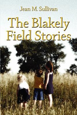 The Blakely Field Stories Jean M. Sullivan