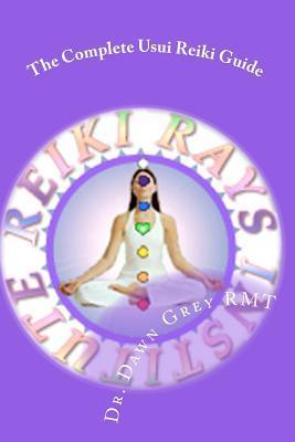 The Complete Usui Reiki Guide: The Official Manual of Reiki Rays Institute  by  Dawn Grey