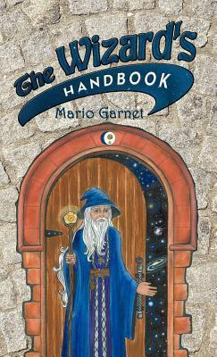 The Wizards Handbook: How to Be a Wizard in the 21st Century  by  Mario Garnet