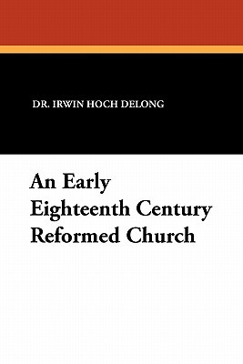 An Early Eighteenth Century Reformed Church Irwin Hoch DeLong