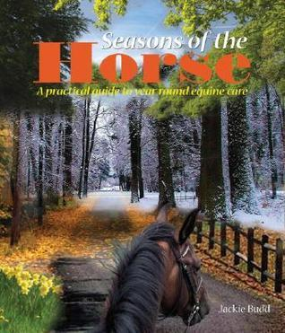 Seasons of the Horse: A Practical Guide to Year-Round Equine Care  by  Jackie Budd