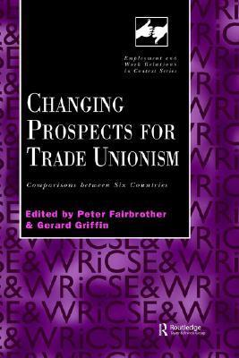 Changing Prospects for Trade Unionism  by  P. Fairbrother