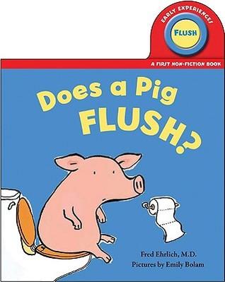 Does a Pig Flush? Fred Ehrlich