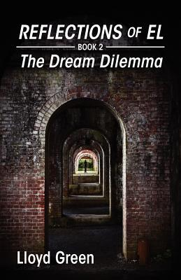 Reflections of El - Book 2: The Dream Dilemma Lloyd Green