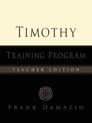 The Timothy Training Program - Teacher Edition  by  Frank Damazio