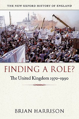 Finding a Role?: The United Kingdom 1970-1990 Brian Harrison