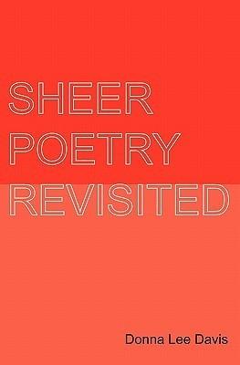 Sheer Poetry Revisited Donna Lee Davis
