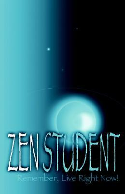 Zen Student: Remember, Live Right Now!  by  Raymond Reed Hardy