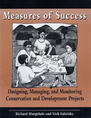 Measures of Success: Designing, Managing, and Monitoring Conservation and Development Projects Nick Salafsky