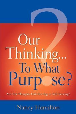 Our Thinking...to What Purpose? Nancy Hamilton