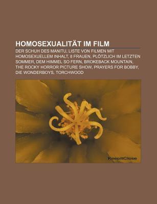 Homosexualit T Im Film: Der Schuh Des Manitu, Liste Von Filmen Mit Homosexuellem Inhalt, 8 Frauen, PL Tzlich Im Letzten Sommer  by  Books LLC