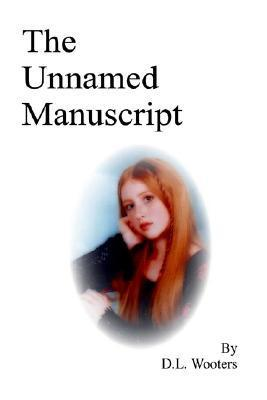 The Unnamed Manuscript  by  Duane L. Wooters