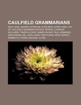 Caulfield Grammarians: Nick Cave, Andrew Strauss, Stan Reid, Chris Judd, List of Caulfield Grammar School People, Charles Kellaway Source Wikipedia