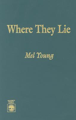 Where They Lie  by  Mel Young