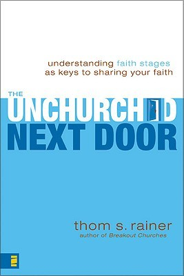 The Unchurched Next Door: Understanding Faith Stages as Keys to Sharing Your Faith Thom S. Rainer