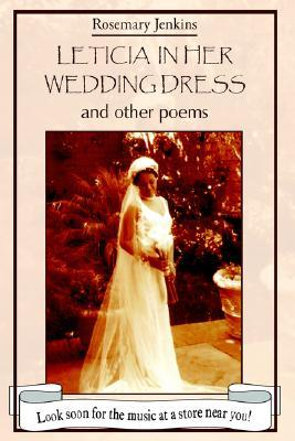Leticia in Her Wedding Dress: And Other Poems  by  Rosemary Jenkins