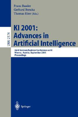 KI 2001: Advances in Artificial Intelligence: Joint German/Austrian Conference on AI, Vienna, Austria, September 19-21, 2001. Proceedings  by  F. Baader