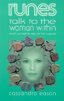 Runes Talk to the Woman Within: Teach Yourself to Rely on Her Support  by  Cassandra Eason