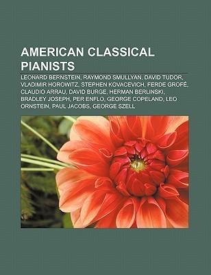 American Classical Pianists: Leonard Bernstein, Raymond Smullyan, David Tudor, Vladimir Horowitz, Stephen Kovacevich, Ferde Grof Source Wikipedia