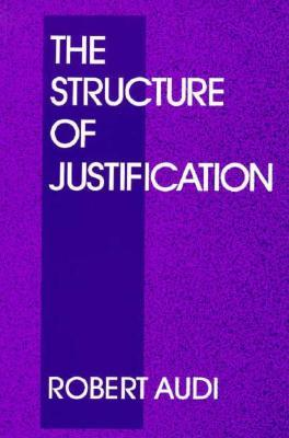 The Structure of Justification  by  Robert Audi