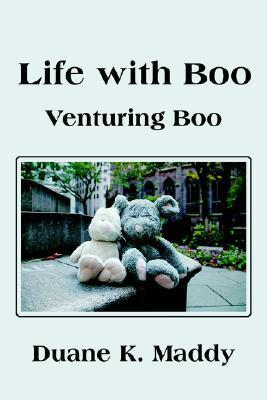 Life with Boo: Venturing Boo Duane K. Maddy