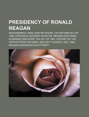 Presidency of Ronald Reagan: Reaganomics, Iran-Contra Affair, Tax Reform Act of 1986, Strategic Defense Initiative, Reagan Doctrine Source Wikipedia