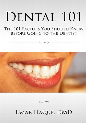 Dental 101: The 101 Factors You Should Know Before Going to the Dentist  by  Umar Haque