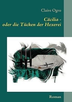Cäcilia - oder die Tücken der Hexerei Claire Ogro
