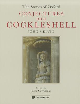 The Stones of Oxford: Conjectures on a Cockleshell  by  John Melvin