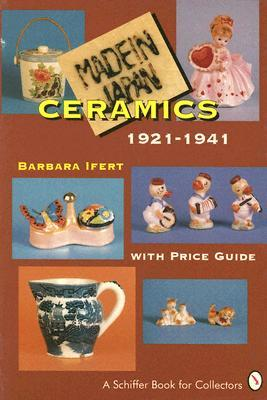 Made in Japan Ceramics 1921-1941: With Price Guide (Schiffer Book for Collectors)  by  Barbara Ifert