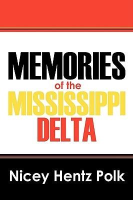 Memories of the Mississippi Delta Nicey Hentz Polk