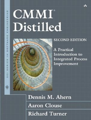 CMMI Distilled: A Practical Introduction to Integrated Process Improvement Dennis M. Ahern