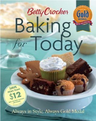 Betty Crocker Baking for Today: Always in Style, Always Gold Medal  by  Betty Crocker