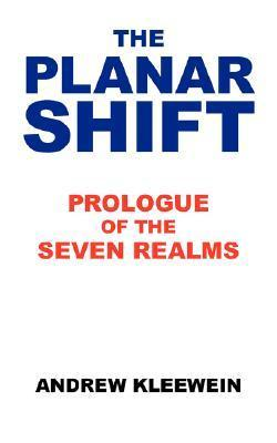 The Planar Shift: Prologue of the Seven Realms Andrew Kleewein