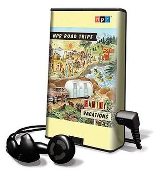 NPR Road Trips - Family Vacations: Stories That Take You Away Noah Adams