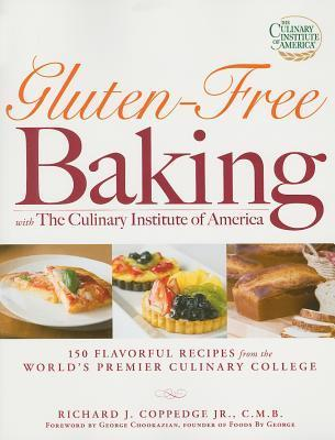 Gluten-Free Baking with the Culinary Institute of America Richard J. Coppedge Jr.