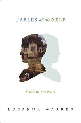Fables of the Self: Studies in Lyric Poetry Rosanna Warren