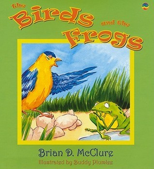 The Birds and the Frogs  by  Brian D. McClure