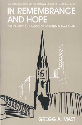 In Remembrance and Hope: The Ministry and Vision of Howard G. Hageman  by  Gregg Mast