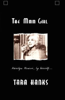 The MMM Girl: Marilyn Monroe, Herself by Tara Hanks
