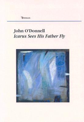 Icarus Sees His Father Fly  by  John M. ODonnell