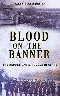 Blood on the Banner: The Republican Struggle in Clare Padraig Og O Ruairc